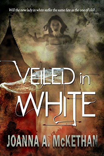 Veiled in White by Joanna A McKethan